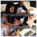 Don't Just Chill Together, BUILD Together